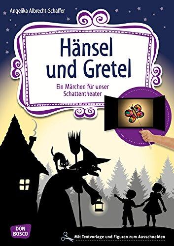 Hänsel und Gretel: Ein Märchen für unser Schattentheater mit Textvorlagen und Figuren zum Ausschneiden (Geschichten und Figuren für unser Schattentheater)