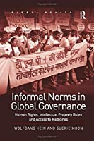 Informal Norms in Global Governance: Human Rights, Intellectual Property Rules and Access to Medicines (Routledge Global Health Series)