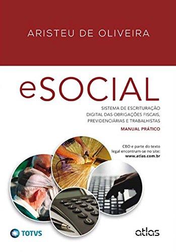 Esocial: Sistema De Escrituração Digital Das Obrigações Fiscais, Previdenciárias E Trabalhistas: Sistema de Escrituração Digital das Obrigações Fiscais, Previdenciárias e Trabalhistas - Manual Prático