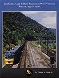 Chesapeake & Ohio Railway in West Virginia: Photos 1940-1960