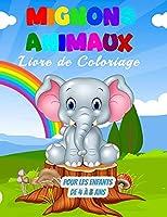 Mignons Animaux Livre de Coloriage pour les Enfants de 4 à 8 Ans: 55 Illustrations Uniques à Colorier, un Merveilleux Livre d'animaux pour les Adolescents, les Garçons et les Enfants, un excellent Livre d'activités sur les Animaux pour les Enfants