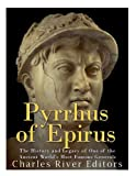 Pyrrhus of Epirus: The Life and Legacy of One of the Ancient World's Most Famous Generals