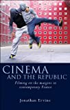 Cinema and the Republic: Filming on the Margins in Contemporary France (French and Francophone Studies)