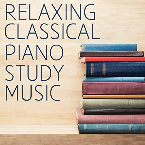 Classical Study Music, Relaxing Music & Relaxing Piano