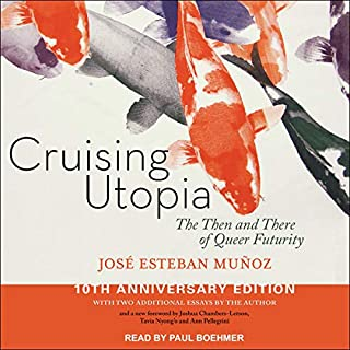 Cruising Utopia     The Then and There of Queer Futurity, 10th Anniversary Edition              Written by:                                                                                                                                 Jose Esteban Munoz,                                                                                        Joshua Chambers-Letson - foreword,                                                                                        Tavia Nyong'o - foreword,                   and others                          Narrated by:                                                                                                                                 Paul Boehmer                      Length: 11 hrs and 15 mins     Not rated yet     Overall 0.0