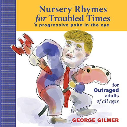 Compare Textbook Prices for Nursery Rhymes for Troubled Times: A Progressive Poke in the Eye—for OUTRAGED adults of all ages  ISBN 9781735135502 by Gilmer, George,Gilmer, George