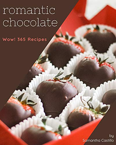 Wow! 365 Romantic Chocolate Recipes: Cook it Yourself with Romantic Chocolate Cookbook! (English Edition)