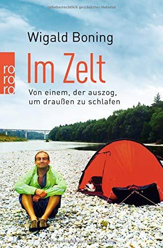 Im Zelt: Von einem, der auszog, um draußen zu schlafen