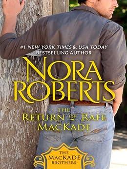The Return of Rafe MacKade: The MacKade Brothers, Book One by [Nora Roberts]