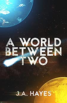 A World Between Two by [J.A. Hayes]