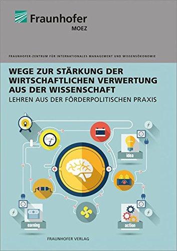 Wege zur Stärkung der wirtschaftlichen Verwertung aus der Wissenschaft.: Lehren aus der förderpolitischen Praxis.
