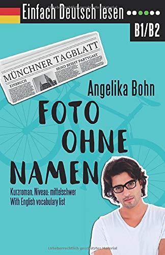 Einfach Deutsch lesen: Foto ohne Namen - Kurzroman - Niveau: mittelschwer - With English vocabulary list