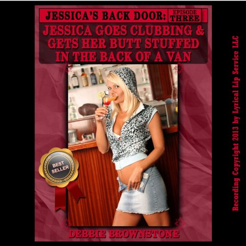 Jessica Goes Clubbing & Gets Her Butt Stuffed in the Back of a Van audiobook cover art