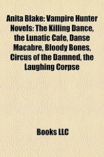 Anita Blake: Vampire Hunter Novels (Study Guide): The Killing Dance, the Lunatic Cafe, Danse Macabre, Bloody Bones, Circus...