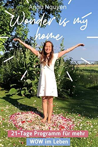 Wonder is my home: 21-Tage Programm für mehr WOW im Leben