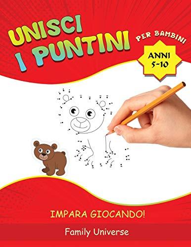 Unisci i puntini per bambini 5-10 anni: Sviluppa la Manualità e la Creatività Artistica del Tuo Bambino . Adatto a Tutti i Bambini in Età Prescolare e Scolare. (IMPARA GIOCANDO!)