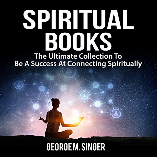Spiritual Books: The Ultimate Collection to Be a Success at Connecting Spiritually audiobook cover art