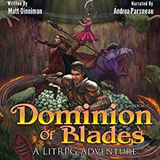 Dominion of Blades     A LitRPG Adventure              By:                                                                                                                                 Matt Dinniman                               Narrated by:                                                                                                                                 Andrea Parsneau                      Length: 12 hrs and 33 mins     11 ratings     Overall 4.2