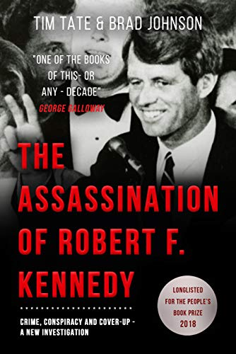 The Assassination of Robert F. Kennedy: Crime Conspiracy & Cover-Up: A new investigation