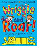 Donaldson, Julia - Wriggle and Roar! (Illustrated by Nick Sharratt)