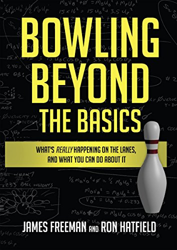 Bowling Beyond the Basics: What's Really Happening on the Lanes, and What You Can Do about It (English Edition)