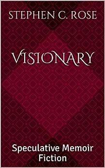 VISIONARY: Speculative Memoir Fiction (Cybercommunities Book 2) by [Stephen C. Rose]