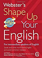 Webster's Shape Up Your English: For Intermediate Speakers of English, Speak and Write More Fluent English and Avoid Common Mistakes 2017