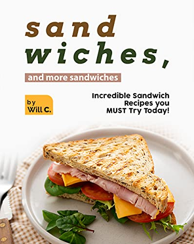 Sandwiches, and More Sandwiches: Incredible Sandwich Recipes you MUST Try Today! (English Edition)