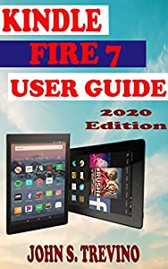 KINDLE FIRE 7 USER GUIDE: A Complete Step By Step Picture Guide On How To Use Kindle Hd 7 Tablet With Tips, Trick And Shortcuts To Master The Tablet Like A Pro. 2020 Edition (English Edition)