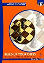 Build up your Chess with Artur Yusupov: The Fundamentals (Yusupov's Chess School)