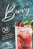 The Berry Book: 30 of the Most Amazing Berry Recipes Ever!