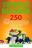 Stoffwechsel beschleunigen : Mit den 250 besten Rezepten, um den Stoffwechsel anzuregen. Wie Sie schnell, gesund und effektiv abnehmen ohne zu hungern und ohne Jojo-Effekt.