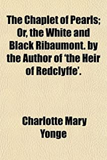 The Chaplet of Pearls; Or, the White and Black Ribaumont. by the Author of 'The Heir of Redclyffe'.