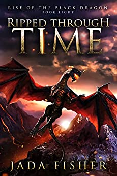 Ripped Through Time (Rise of the Black Dragon Book 8) by [Jada Fisher]