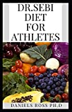 DR.SEBI DIET FOR ATHLETES: Nutritional Guide for Athletes thrugh Dr.Sebi