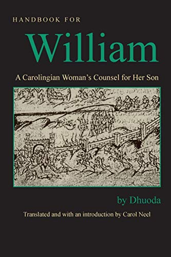 Handbook for William: A Carolingian Woman's Counsel for Her Son, trans. by Carol Neel (Medieval Texts in Translation)
