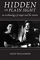 Hidden in Plain Sight: An Archaeology of Magic and the Cinema (Techniques of the Moving Image)