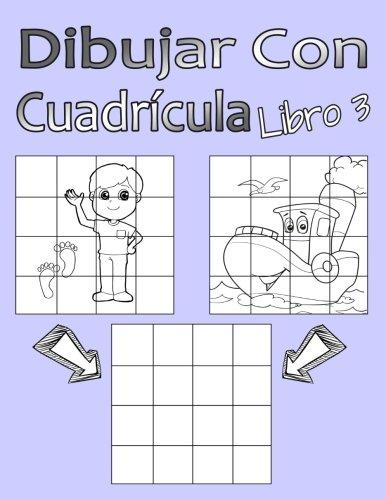 Dibujar Con Cuadrícula Libro 3: Dibujo simple para niños con sistema de cua-drícula, paso a paso, aprender a dibujar, adecu-ado para principiantes y avanzados