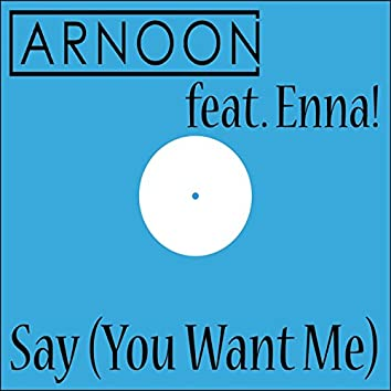 Say (You Want Me)