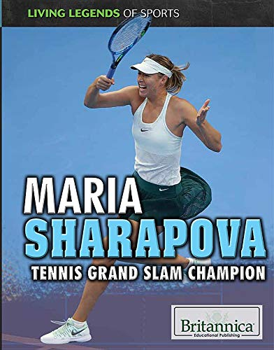 Maria Sharapova: Tennis Grand Slam Champion (Living Legends of Sports)