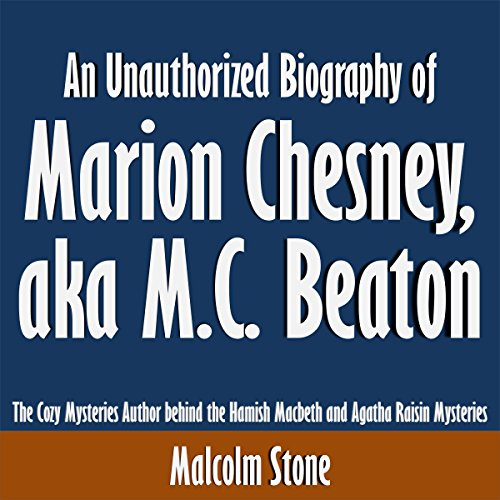 An Unauthorized Biography of Marion Chesney, aka M.C. Beaton     The Cozy Mysteries Author Behind the Hamish Macbeth and Agatha Raisin Mysteries              By:                                                                                                                                 Malcolm Stone                               Narrated by:                                                                                                                                 Tom McElroy                      Length: 9 mins     3 ratings     Overall 3.0