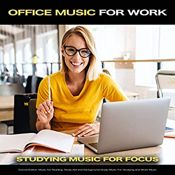 Office Music for Work: Studying Music For Focus, Concentration, Music for Reading, Study Aid and Background Study Music For Studying and Work Music