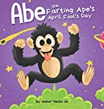 Abe the Farting Ape's April Fool's Day: A Funny Picture Book About an Ape Who Farts For Kids and Adults, Perfect April Fool's Day Gift for Boys and Girls (Farting Adventures)