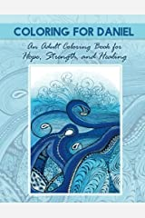 Coloring for Daniel: An Adult Coloring Book for Hope, Strength and Healing Paperback