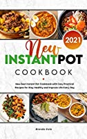 New Instant Pot Cookbook 2021: New Best Instant Pot Cookbook with Easy Practical Recipes for Stay Healthy and Improve Life Every Day