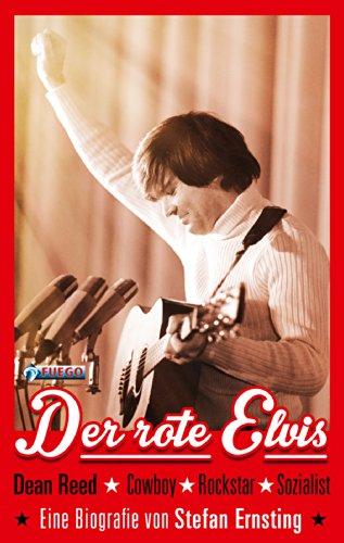 Der rote Elvis: Dean Reed - Cowboy, Rockstar, Sozialist.