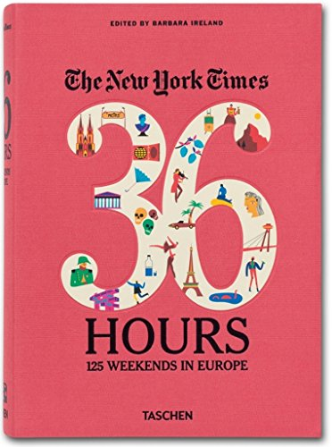 The New York Times: 36 Hours 125 Weekends in Europe (VARIA)
