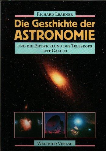Die Geschichte der Astronomie und die Entwicklung des Teleskops seit Galilei. Mit einer Einf. von Friedrich Klemm. [Aus dem Engl. übers. von Anita Ehlers und Carl Freytag]