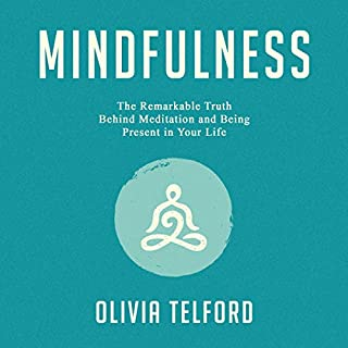 Mindfulness: The Remarkable Truth Behind Meditation and Being Present in Your Life cover art