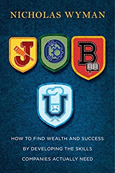 Job U: How to Find Wealth and Success by Developing the Skills Companies Actually Need by [Nicholas Wyman]